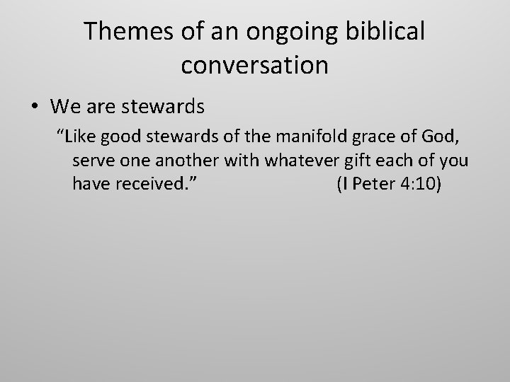 """Themes of an ongoing biblical conversation • We are stewards """"Like good stewards of"""