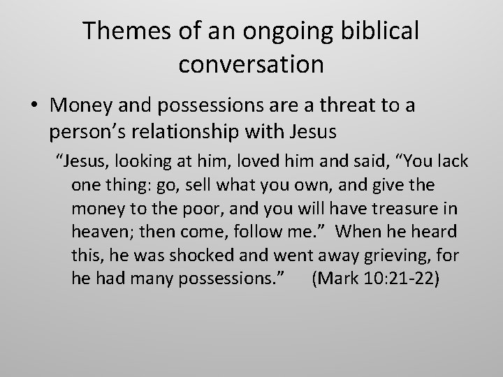 Themes of an ongoing biblical conversation • Money and possessions are a threat to
