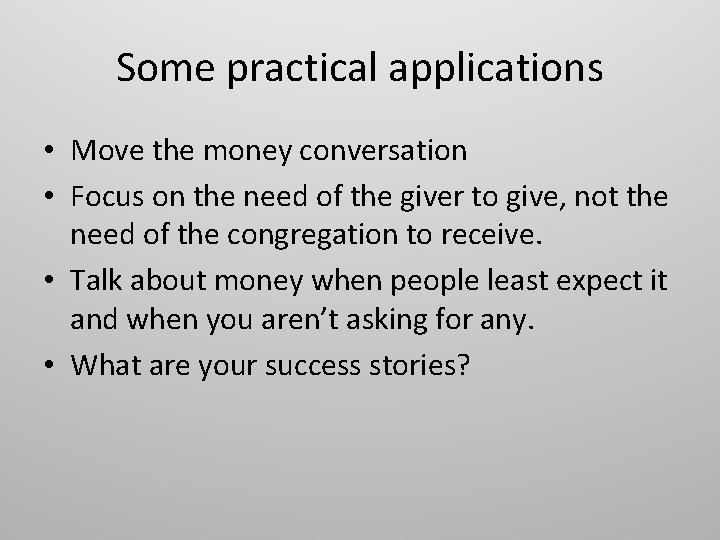 Some practical applications • Move the money conversation • Focus on the need of