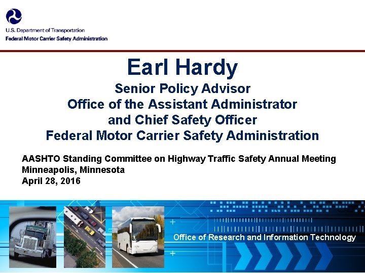 Earl Hardy Senior Policy Advisor Office of the Assistant Administrator and Chief Safety Officer