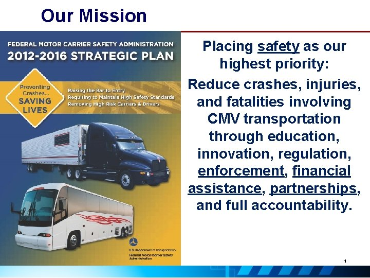Our Mission Placing safety as our highest priority: Reduce crashes, injuries, and fatalities involving