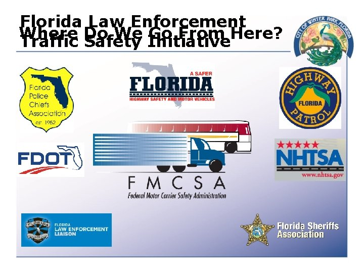 Florida Law Enforcement Where Do We Go From Here? Traffic Safety Initiative