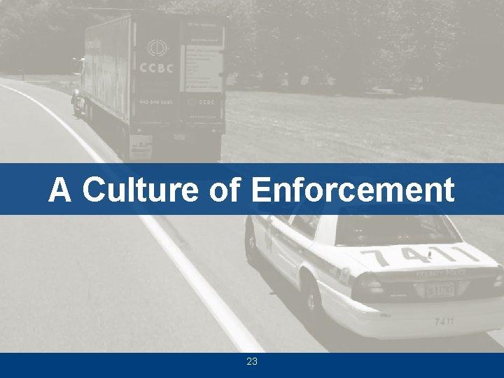A Culture of Enforcement 23