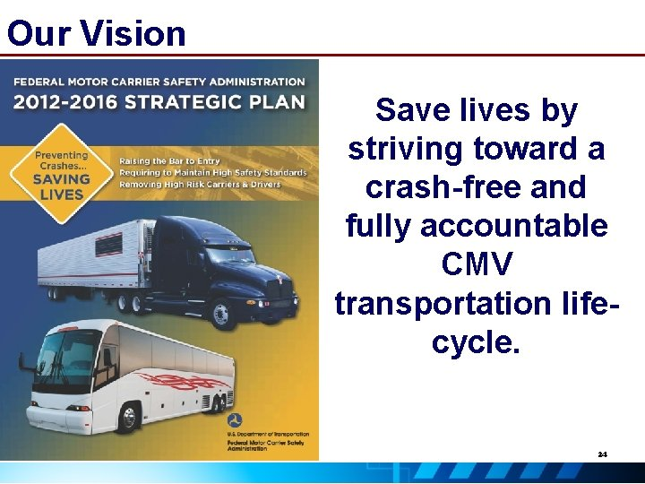 Our Vision Save lives by striving toward a crash-free and fully accountable CMV transportation
