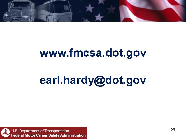 www. fmcsa. dot. gov earl. hardy@dot. gov 25