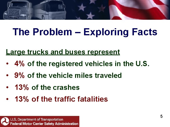 The Problem – Exploring Facts Large trucks and buses represent • 4% of the
