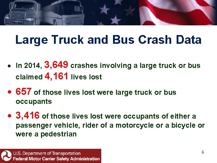 Large Truck and Bus Crash Data In 2014, 3, 649 crashes involving a large