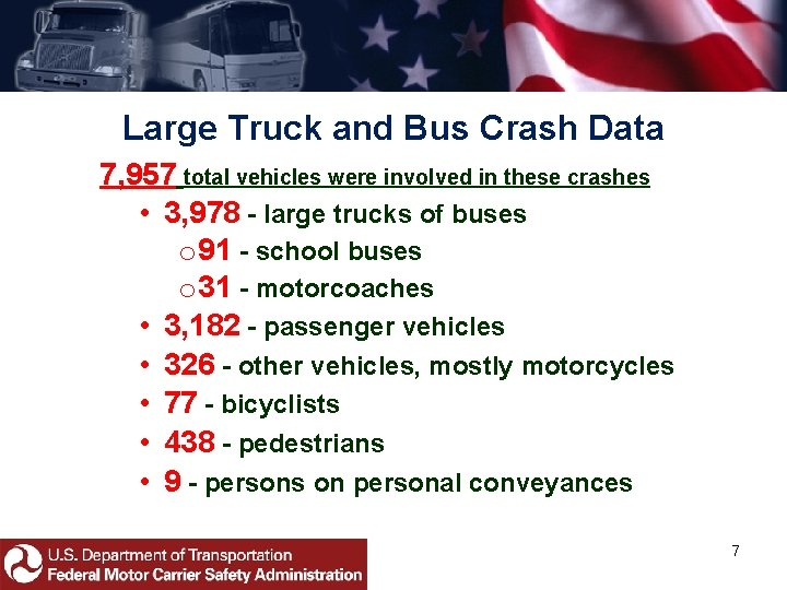 Large Truck and Bus Crash Data 7, 957 total vehicles were involved in these