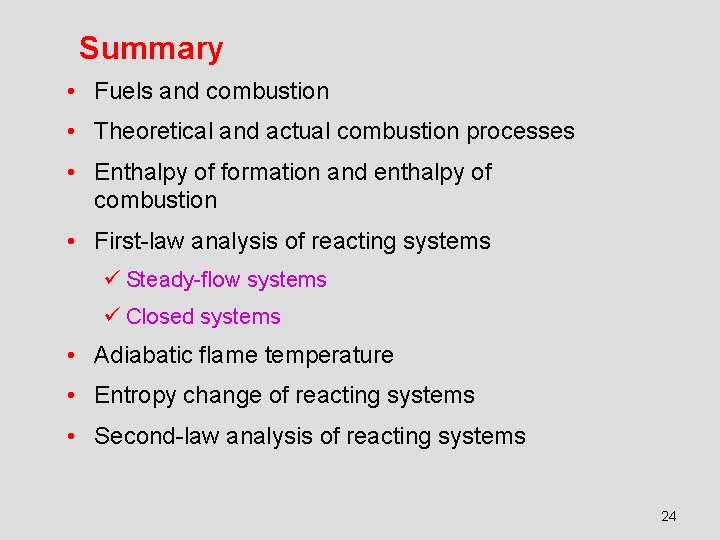 Summary • Fuels and combustion • Theoretical and actual combustion processes • Enthalpy of