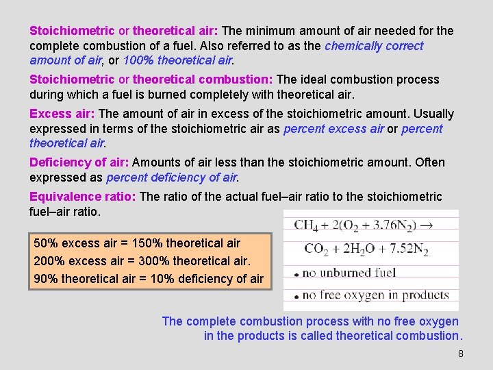 Stoichiometric or theoretical air: The minimum amount of air needed for the complete combustion