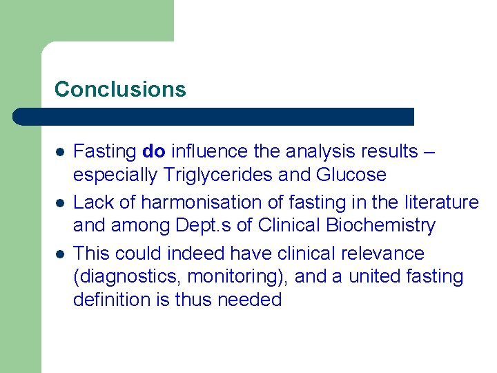 Conclusions l l l Fasting do influence the analysis results – especially Triglycerides and