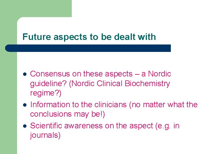 Future aspects to be dealt with l l l Consensus on these aspects –