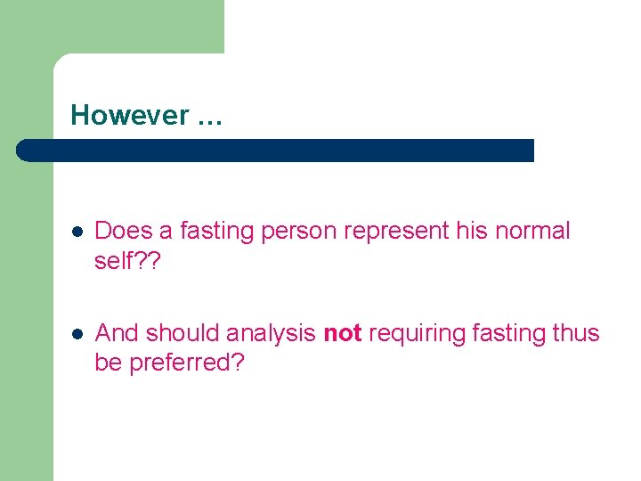However … l Does a fasting person represent his normal self? ? l And