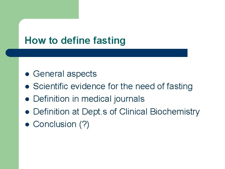 How to define fasting l l l General aspects Scientific evidence for the need