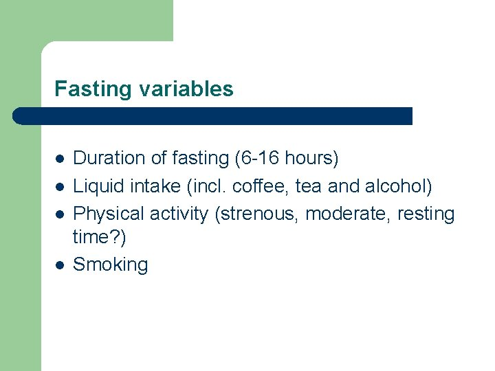 Fasting variables l l Duration of fasting (6 -16 hours) Liquid intake (incl. coffee,