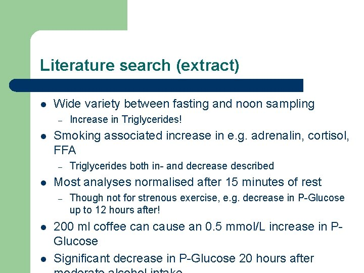 Literature search (extract) l Wide variety between fasting and noon sampling – l Smoking