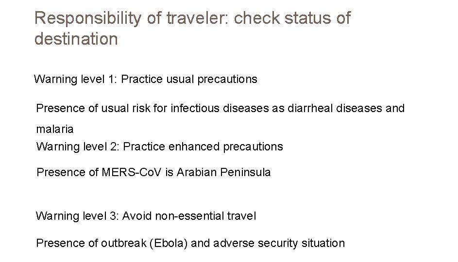 Responsibility of traveler: check status of destination Warning level 1: Practice usual precautions Presence