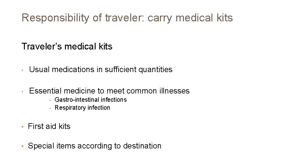Responsibility of traveler: carry medical kits Traveler's medical kits • Usual medications in sufficient