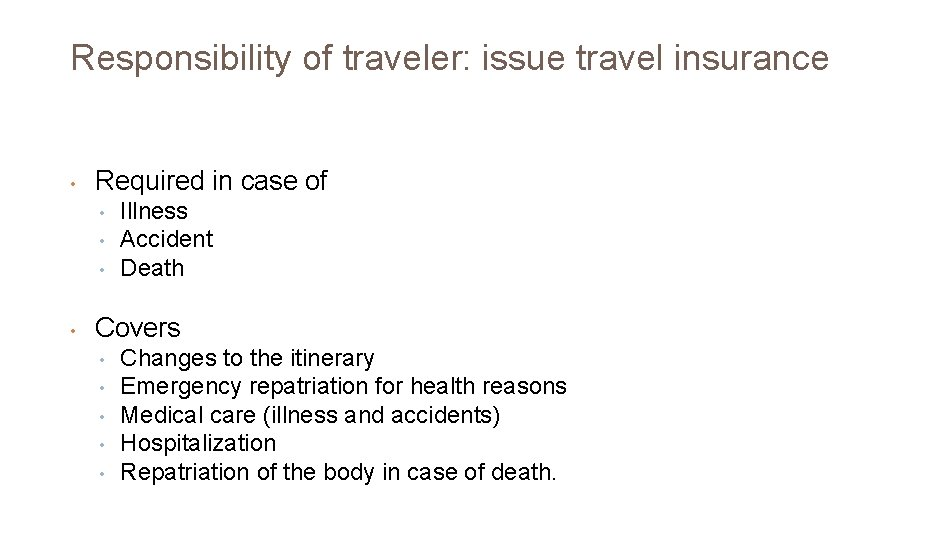 Responsibility of traveler: issue travel insurance • Required in case of • • Illness