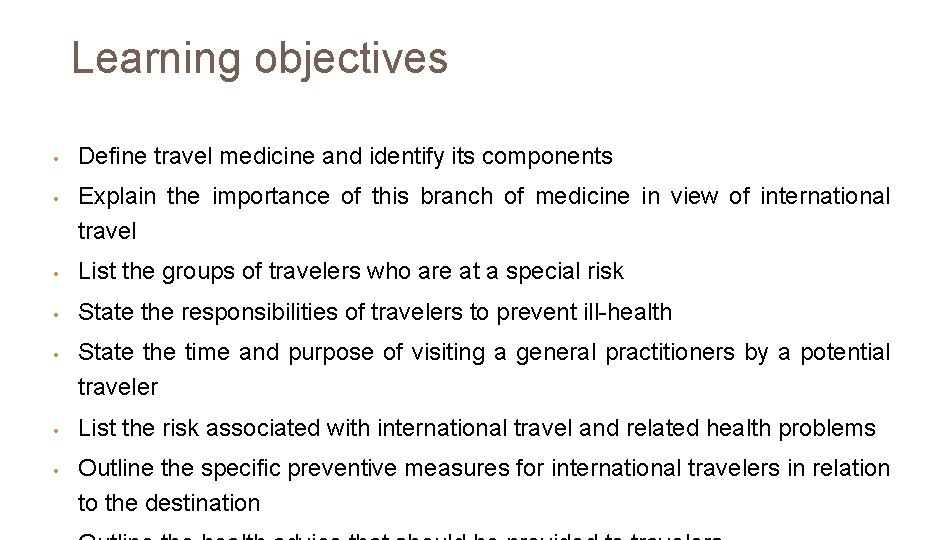 Learning objectives • • Define travel medicine and identify its components Explain the importance