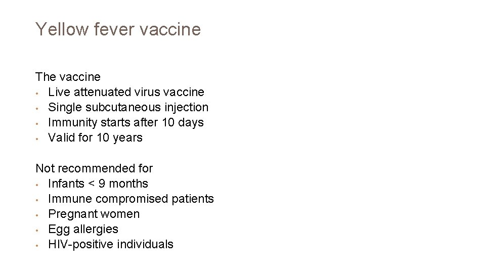 Yellow fever vaccine The vaccine • Live attenuated virus vaccine • Single subcutaneous injection