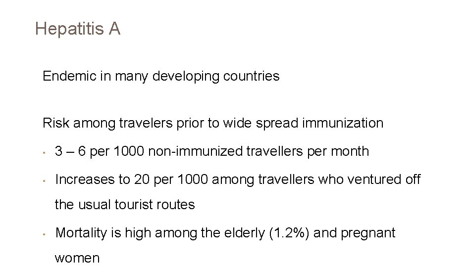 Hepatitis A Endemic in many developing countries Risk among travelers prior to wide spread