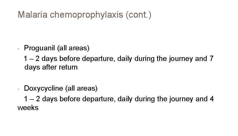 Malaria chemoprophylaxis (cont. ) • Proguanil (all areas) 1 – 2 days before departure,