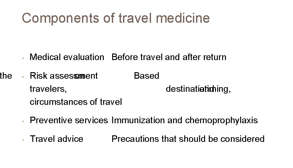 the Components of travel medicine • • Medical evaluation Before travel and after return
