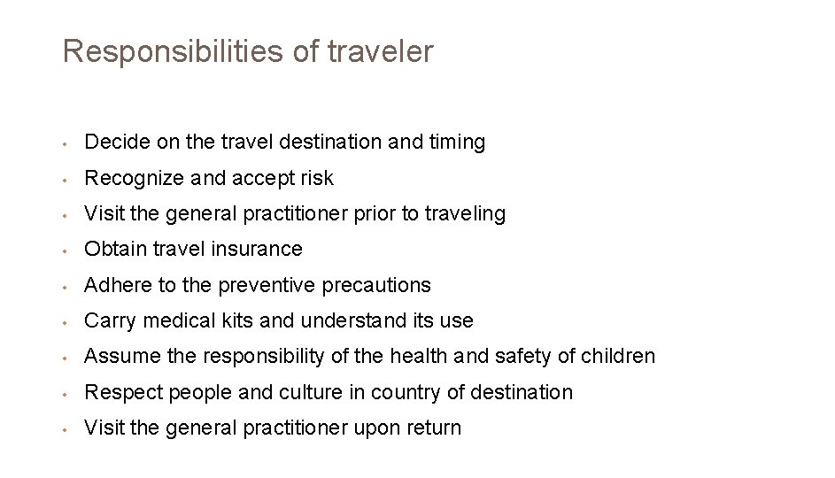 Responsibilities of traveler • Decide on the travel destination and timing • Recognize and