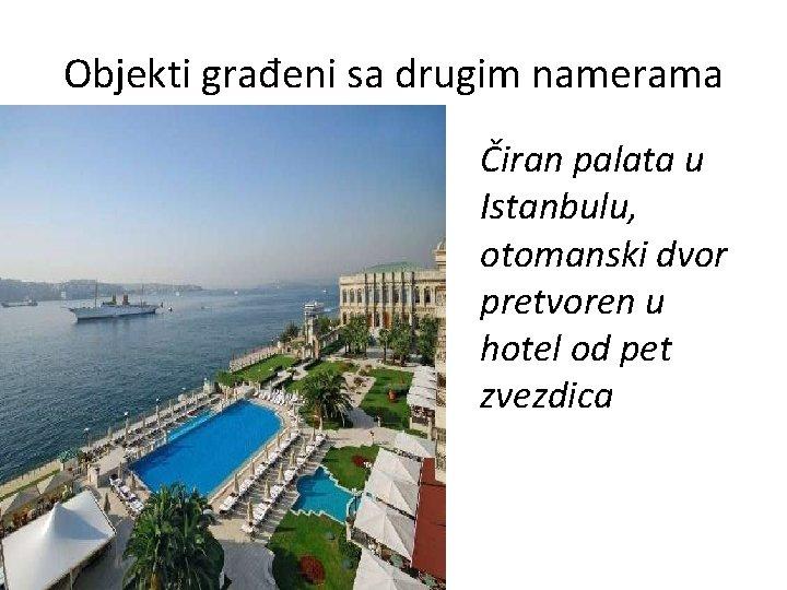 Objekti građeni sa drugim namerama Čiran palata u Istanbulu, otomanski dvor pretvoren u hotel
