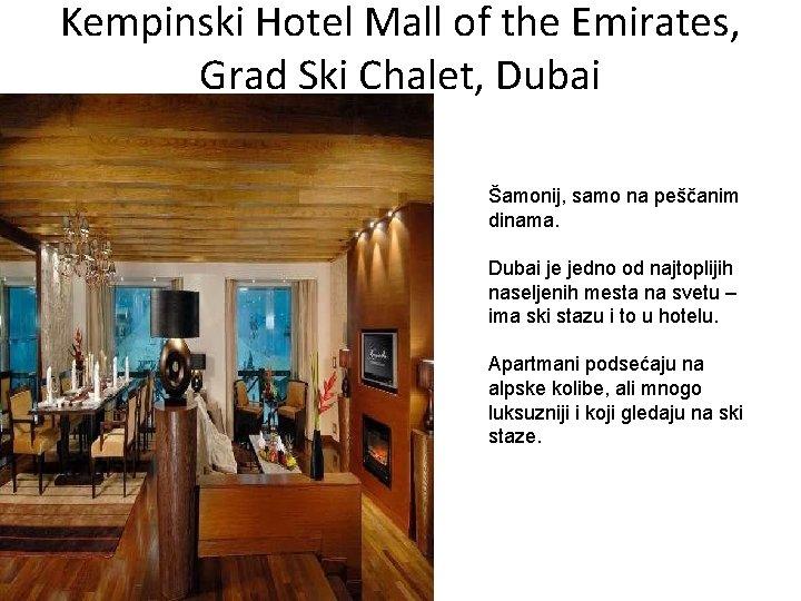 Kempinski Hotel Mall of the Emirates, Grad Ski Chalet, Dubai Šamonij, samo na peščanim