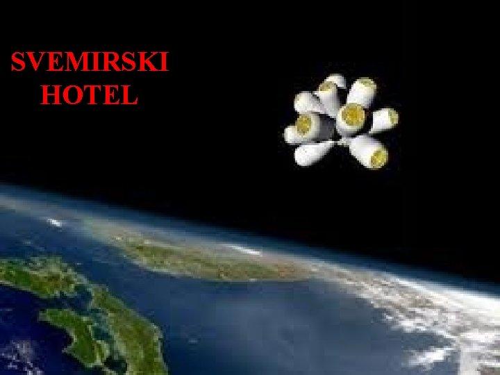 SVEMIRSKI HOTEL