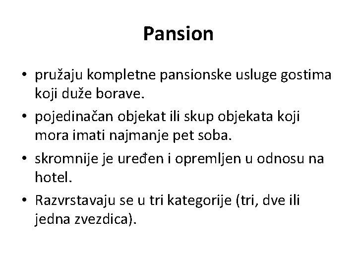 Pansion • pružaju kompletne pansionske usluge gostima koji duže borave. • pojedinačan objekat ili