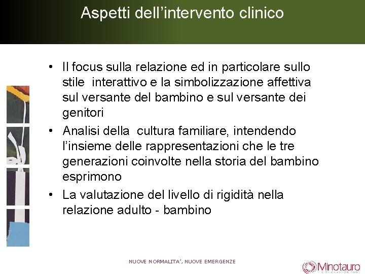 Aspetti dell'intervento clinico • Il focus sulla relazione ed in particolare sullo stile interattivo
