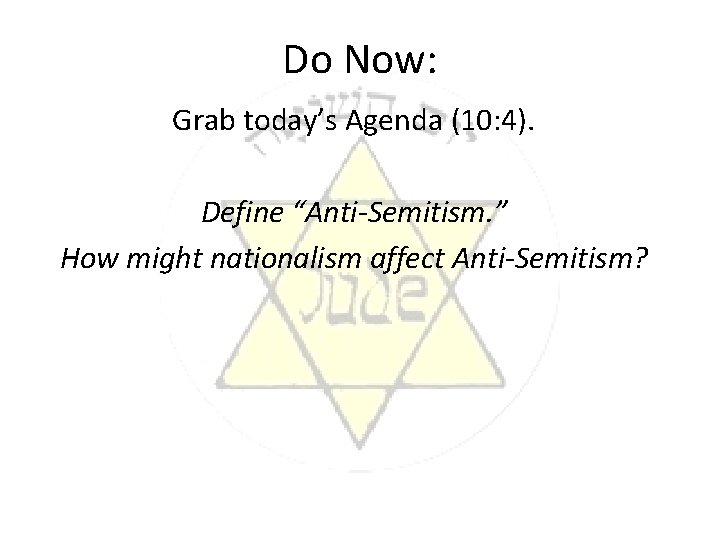 """Do Now: Grab today's Agenda (10: 4). Define """"Anti-Semitism. """" How might nationalism affect"""