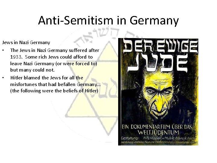 Anti-Semitism in Germany Jews in Nazi Germany • The Jews in Nazi Germany suffered
