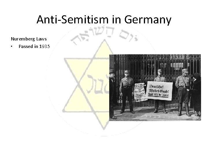 Anti-Semitism in Germany Nuremberg Laws • Passed in 1935