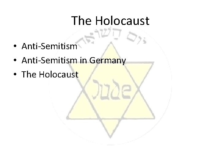 The Holocaust • Anti-Semitism in Germany • The Holocaust