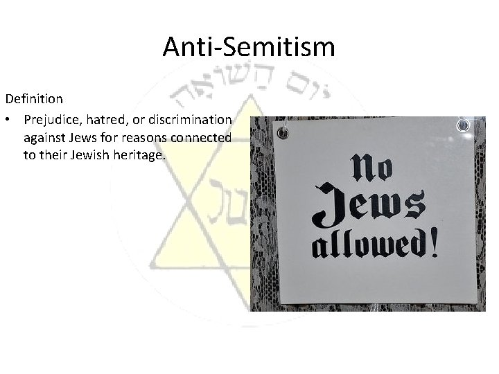 Anti-Semitism Definition • Prejudice, hatred, or discrimination against Jews for reasons connected to their