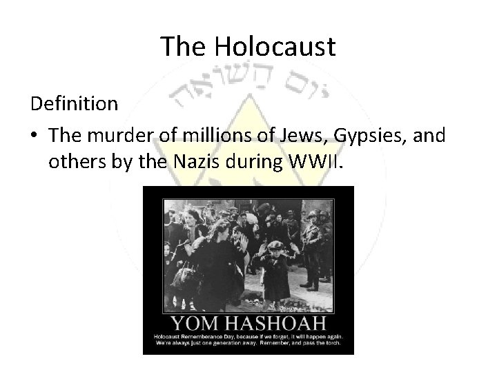 The Holocaust Definition • The murder of millions of Jews, Gypsies, and others by