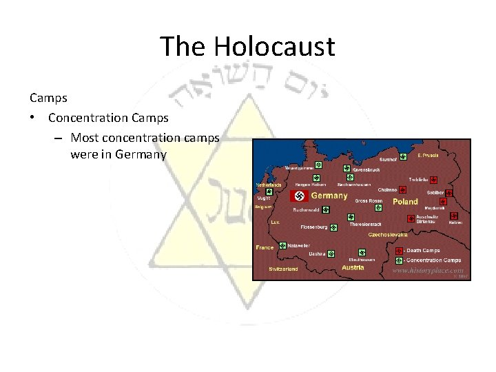 The Holocaust Camps • Concentration Camps – Most concentration camps were in Germany