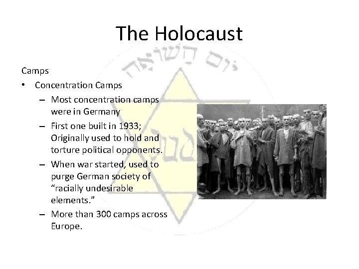 The Holocaust Camps • Concentration Camps – Most concentration camps were in Germany –