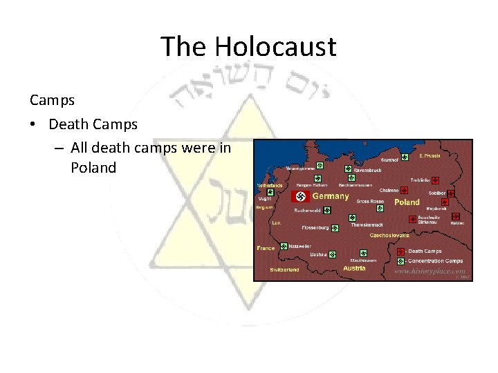 The Holocaust Camps • Death Camps – All death camps were in Poland