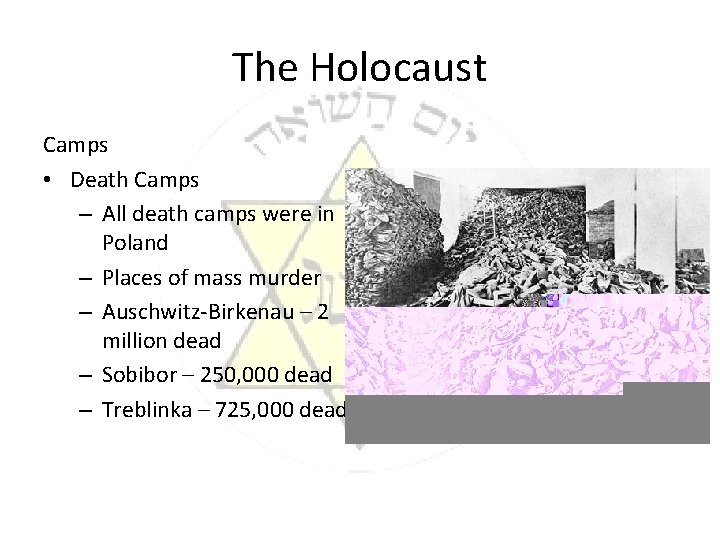 The Holocaust Camps • Death Camps – All death camps were in Poland –