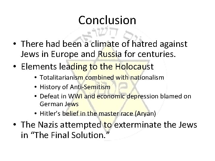Conclusion • There had been a climate of hatred against Jews in Europe and