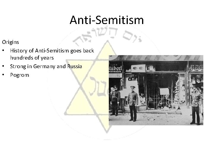Anti-Semitism Origins • History of Anti-Semitism goes back hundreds of years • Strong in