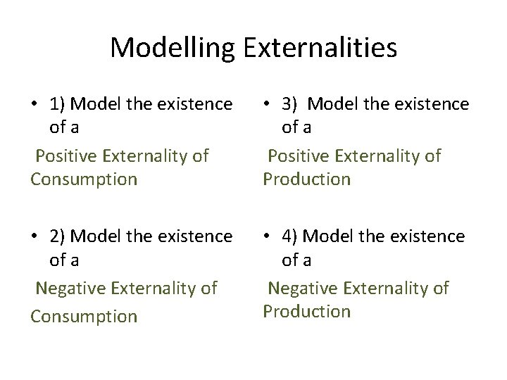 Modelling Externalities • 1) Model the existence of a Positive Externality of Consumption •