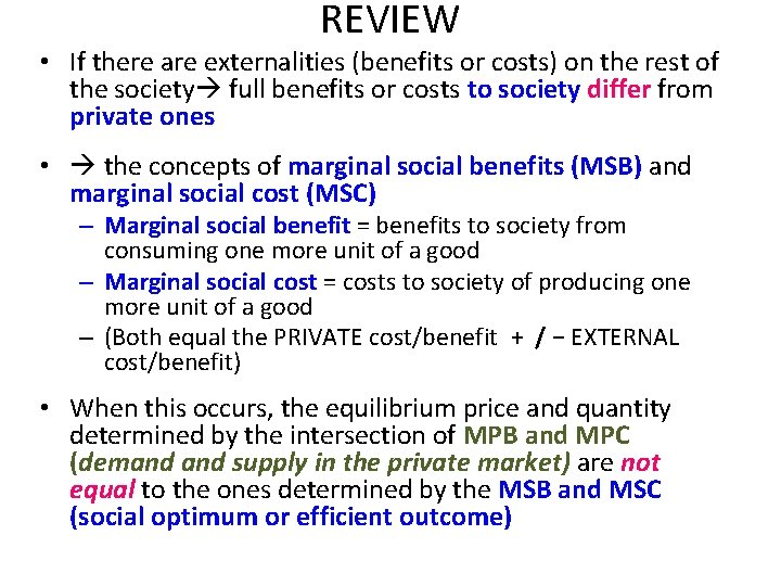REVIEW • If there are externalities (benefits or costs) on the rest of the