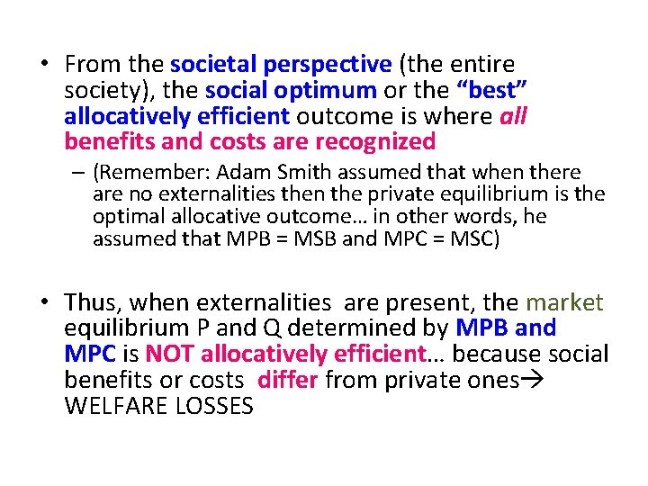 • From the societal perspective (the entire society), the social optimum or the