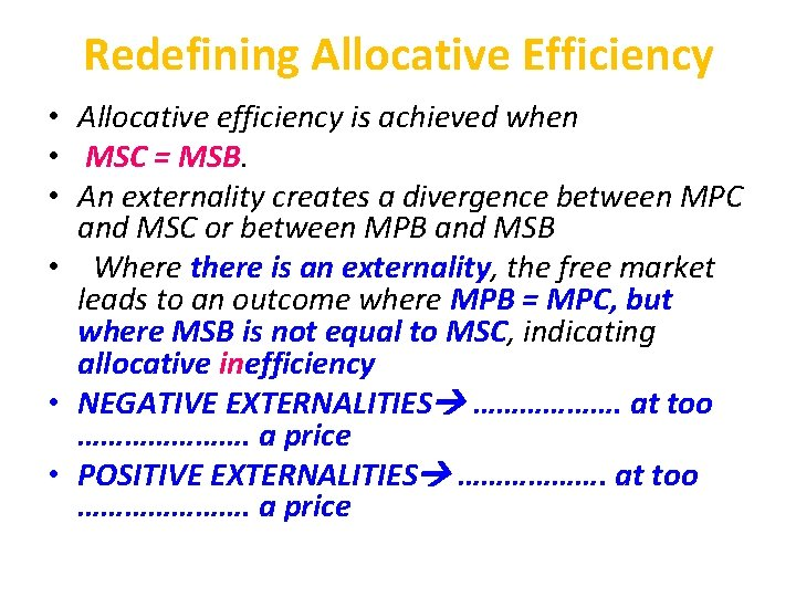 Redefining Allocative Efficiency • Allocative efficiency is achieved when • MSC = MSB. •